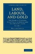 Land, Labour, and Gold: Two Years in Victoria: with Visits to Sydney and Van Diemen's Land (...