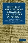 History of the Liverpool Privateers and Letters of Marque: With an Account of the Liverpool ...