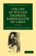 The Life of William Thomson, Baron Kelvin of Largs - Volume             1