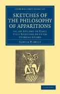 Sketches of the Philosophy of Apparitions: Or, an Attempt to Trace Such Illusions to their P...