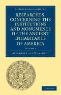 Researches, Concerning the Institutions and Monuments of the Ancient Inhabitants of America ...