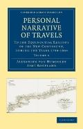Personal Narrative of Travels to the Equinoctial Regions of the New Continent 7 Volume Set: ...