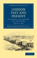 London Past and Present 3 Volume Set: London Past and Present: Its History, Associations, an...