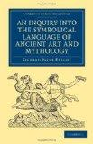 An Inquiry into the Symbolical Language of Ancient Art and Mythology (Cambridge Library Coll...