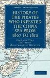 History of the Pirates Who Infested the China Sea from 1807 to 1810 (Cambridge Library Colle...