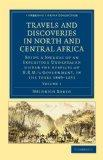 Travels and Discoveries in North and Central Africa 5 Volume Set: Travels and Discoveries in...