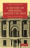 A History of the Royal Society of Arts (Cambridge Library Collection - History)