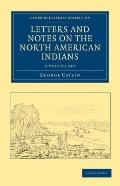 Letters and Notes on the Manners, Customs, and Condition of the North American Indians 2 Vol...