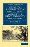 Narrative of a Journey from Lima to Para, across the Andes and down the Amazon: Undertaken w...
