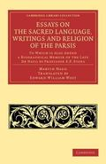Essays on the Sacred Language, Writings and Religion of the Parsis : To Which Is Also Added ...