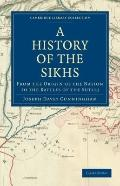 A History of the Sikhs: From the Origin of the Nation to the Battles of the Sutlej (Cambridg...
