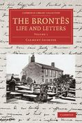 Bront�s; Life and Letters : Being an Attempt to Present a Full and Final Record of the Lives...