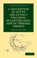 Description of Active and Extinct Volcanos, of Earthquakes, and of Thermal Springs