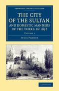 City of the Sultan, and Domestic Manners of the Turks, In 1836