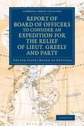 Report of Board of Officers to Consider an Expedition for the Relief of Lieut. Greely and Party