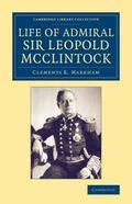 Life of Admiral Sir Leopold Mcclintock, K. C. B. , D. C. L. , L. L. D. , F. R. S. , V. P. R....