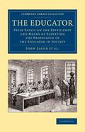 Educator : Prize Essays on the Expediency and Means of Elevating the Profession of the Educa...