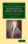 Biographical Memoirs of Medicine in Great Britain : From the Revival of Literature to the Ti...