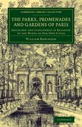 Parks, Promenades and Gardens of Paris : Described and Considered in Relation to the Wants o...