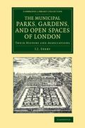 Municipal Parks, Gardens, and Open Spaces of London : Their History and Associations