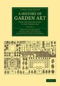 History of Garden Art : From the Earliest Times to the Present Day