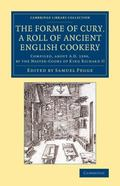 Forme of Cury, a Roll of Ancient English Cookery : Compiled, about AD 1390, by the Master-Co...