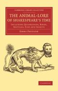 Animal-Lore of Shakespeare's Time : Including Quadrupeds, Birds, Reptiles, Fish and Insects