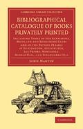Bibliographical Catalogue of Books Privately Printed : Including Those of the Bannatyne, Mai...