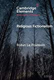 Religious Fictionalism (Elements in the Philosophy of Religion)