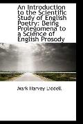 An Introduction to the Scientific Study of English Poetry: Being Prolegomena to a Science of...