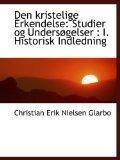 Den kristelige Erkendelse: Studier og Undersgelser : I. Historisk Indledning