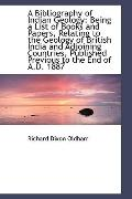 A Bibliography of Indian Geology: Being a List of Books and Papers, Relating to the Geology ...