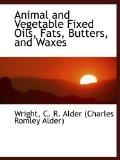 Animal and Vegetable Fixed Oils, Fats, Butters, and Waxes
