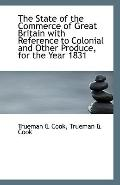 The State of the Commerce of Great Britain with Reference to Colonial and Other Produce, for...