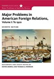 Bundle: Major Problems in American Foreign Relations, Volume I: To 1920, 7th + Major Problem...