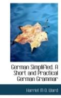German Simplified. A Short and Practical German Grammar