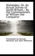Domesday; Or, An Actual Survey of South-Britain,: By the Commissioners of William the Conqueror