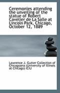 Ceremonies attending the unveiling of the statue of Robert Cavelier de La Salle at Lincoln P...
