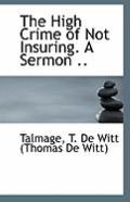 The High Crime of Not Insuring. A Sermon ..