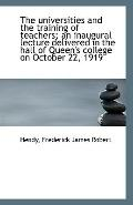 The universities and the training of teachers; an inaugural lecture delivered in the hall of...