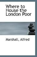 Where to House the London Poor