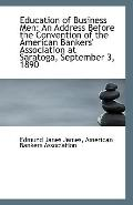 Education of Business Men: An Address Before the Convention of the American Bankers' Associa...
