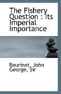 The Fishery Question: Its Imperial Importance