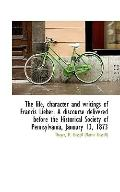 The life, character and writings of Francis Lieber. A discourse delivered before the Histori...