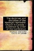 The doctrines and discipline of the Wesleyan Methodist Church in Canada: published by order ...