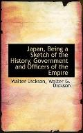 Japan, Being a Sketch of the History, Government and Officers of the Empire