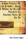 A New Province for Law & Order: Being a Review, by Its Late President for Fourteen Years, of...