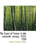 The Court of France in the sixteenth century, 1514-1559
