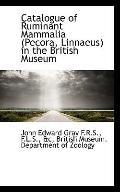 Catalogue of Ruminant Mammalia (Pecora, Linnaeus) in the British Museum