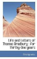 Life and Letters of Thomas Bradbury: for Thirthy-One years